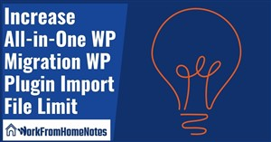 All-in-One WP Migration WP Plugin Import File Limit Workarounds