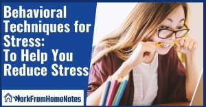 Behavioral Techniques for Stress: To Help You Reduce Stress