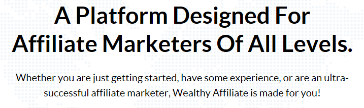 Wealthy Affiliate is a Platform Designed For Affiliate Marketers Of All Levels